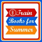 8 Train Books For Summer Reading