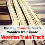 Wooden Train Tracks — The Play Trains! Ultimate Wooden Train Guide