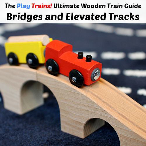 The Play Trains! Ultimate Wooden Train Guide -- Bridges and Elevated Tracks: expert advice and product recommendations -- keep those train tracks from falling over!