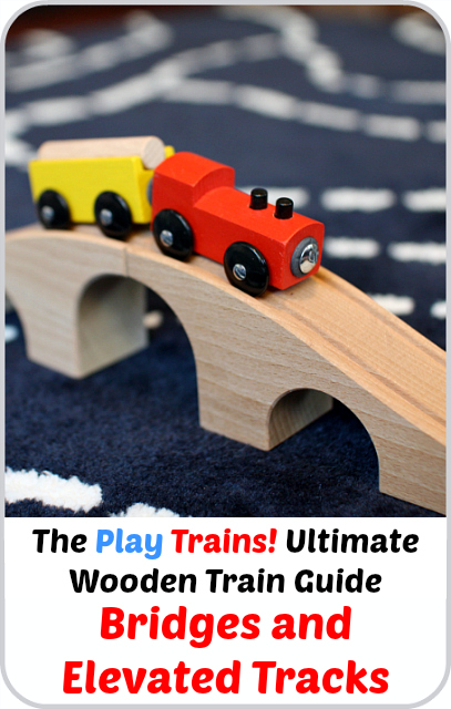 The Play Trains! Ultimate Wooden Train Guide - Bridges and Elevated Tracks: expert advice and product recommendations.