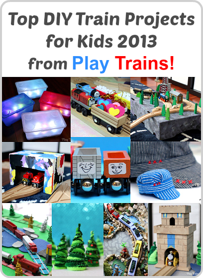 Top DIY Train Projects for Kids 2013 from Play Trains!