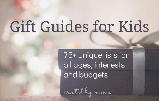 Gift Guides for Kids: 75+ unique lists for all ages, interests, and budgets -- created by moms!