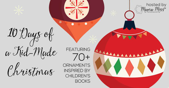 10 Days of a Kid-Made Christmas: Ornaments Inspired by Children's Books