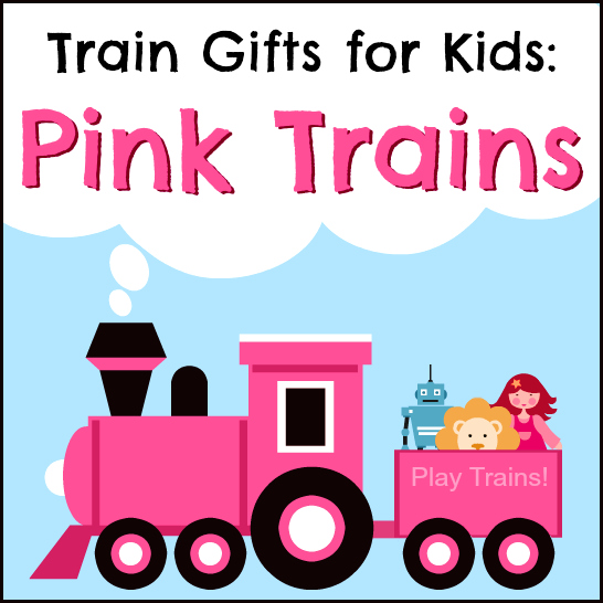 Train Gifts for Kids: Pink Trains, Train Sets, and Train Accessories